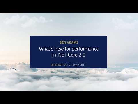 [Ben Adams] - What's new for performance in .NET Core 2.0 @ CORESTART 2.0 / Prague 2017