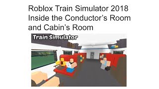 Roblox Train Simulator 2018 Inside the Cabin's Room and Conductor's Room