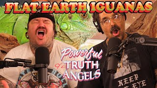FLAT EARTH IGUANAS WILL LICK ANYTHING DONT TELL MY MOM | Powerful Truth Angels | EP 1