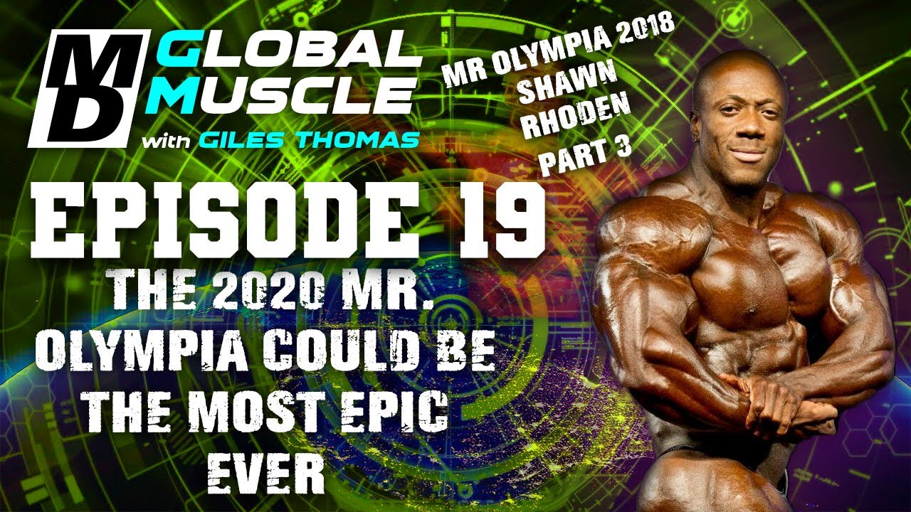 Shawn Rhoden The 2020 Mr  Olympia could be the most epic ever MD Global Muscle S2 E19 Clips