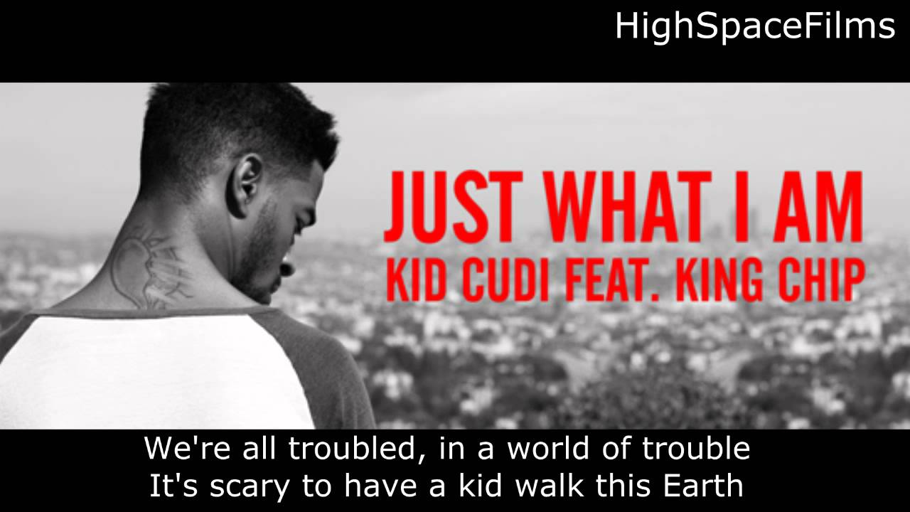Kid Cudi Just What I Am Ft King Chip Lyrics