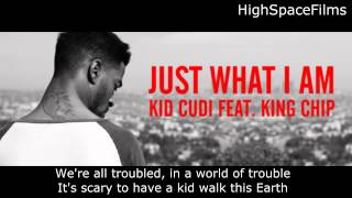 Kid Cudi - Just What I Am ft. King Chip (lyrics)