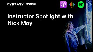 Instructor Spotlight with Nick Moy | The Cybrary Podcast Ep.60