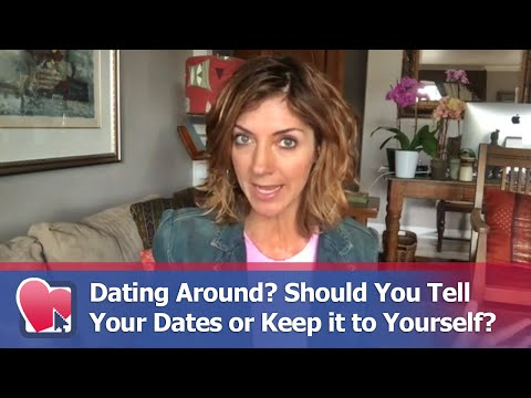 Dating Around? Should You Tell Your Dates Or Keep It To Yourself? - By Allana Pratt