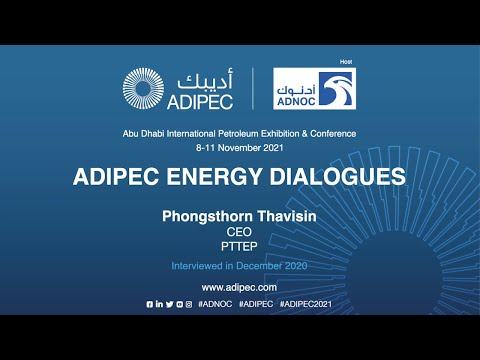 ADIPEC Energy Dialogue with Phongsthorn Thavisin CEO of PTTEP