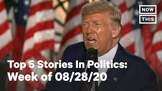 Top 5 Politics Stories the Week of 08/28/2020 | NowThis