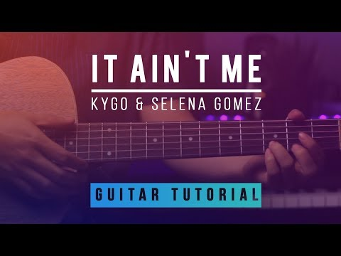 Kygo, Selena Gomez - It Ain't Me | Guitar Lesson Tutorial How to play Melody & Chords
