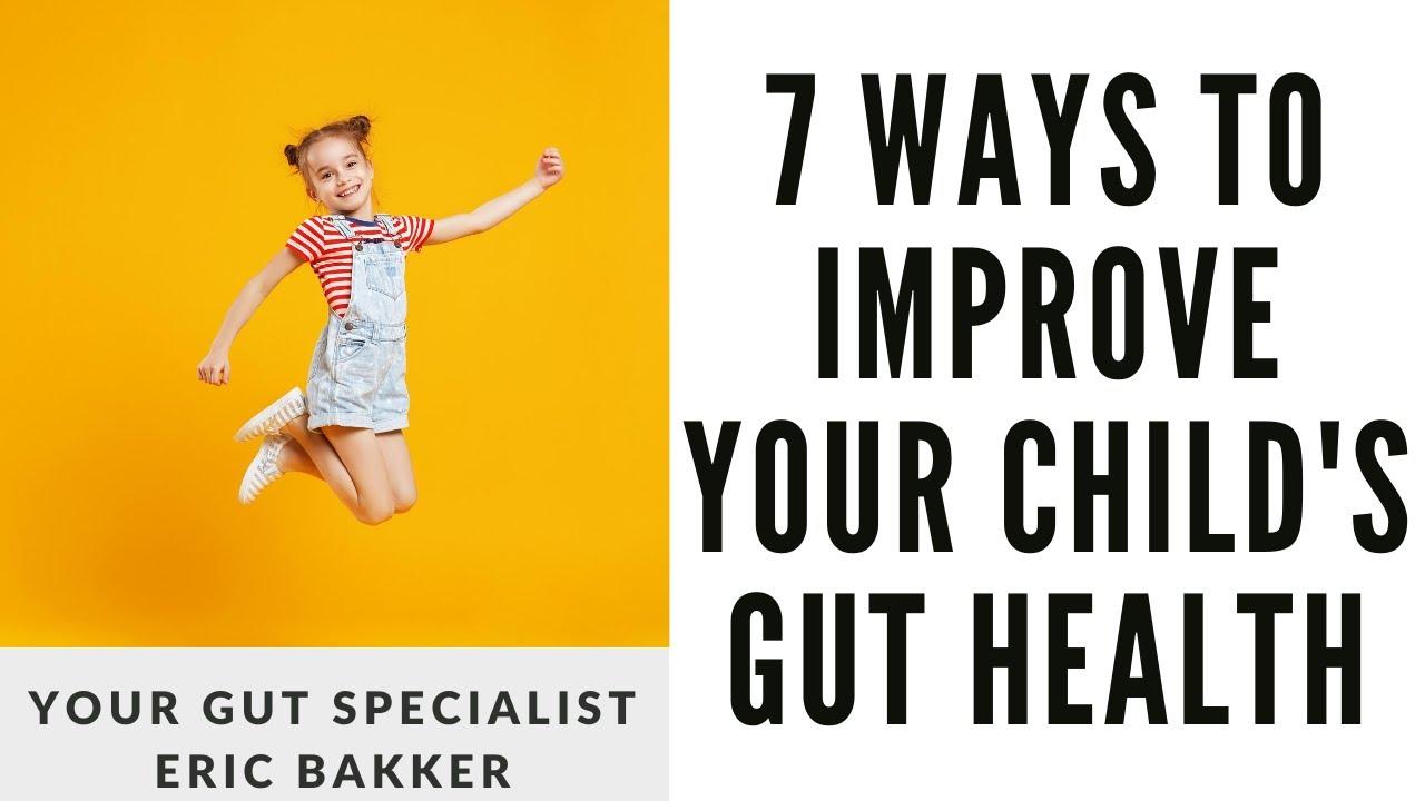 7 Ways To Improve Your Child's Gut Health