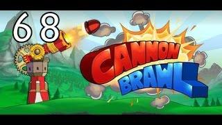 Cannon Brawl- Part 68