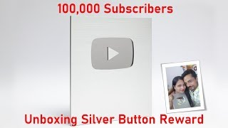 100K Subscribers - Unboxing Youtube Silver Button Reward | Thanks To All Of You
