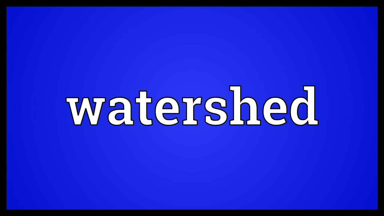 Watershed Meaning