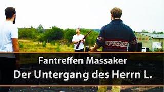 (REUPLOAD) Fantreffen Massaker - Der Untergang des Herrn L.