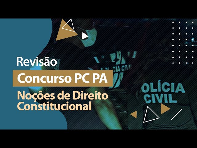 Concurso PC PA - Revisão - Noções de Direito Constitucional