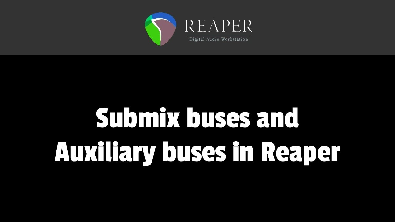 Submix busses and Auxiliary busses in Reaper