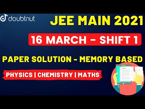 JEE Main 2021 : Paper Solution (Memory Based) 16  March 2021 | Shift - 1 | Doubtnut
