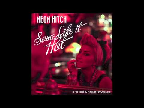 Neon Hitch - Some Like It Hot (feat. Kinetics) [Audio]