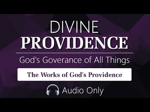 Divine Providence: Part 2 - The Works of God's Providence