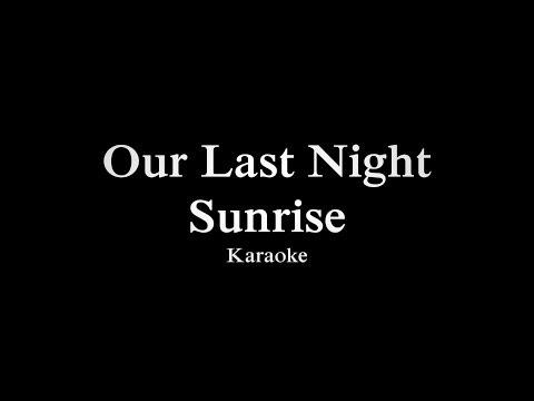 Our Last Night - Sunrise karaoke with lyrics