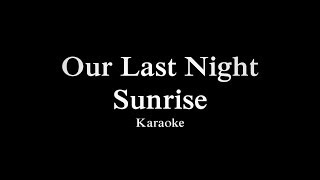 Our Last Night - Sunrise karaoke with lyrics