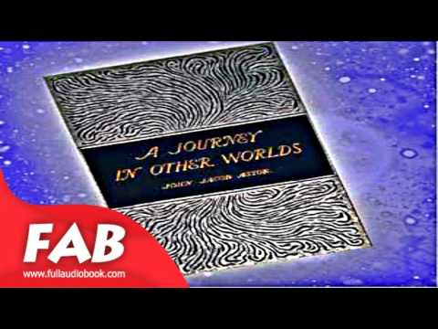 A Journey in Other Worlds A Romance of the Future Full Audiobook by John Jacob ASTOR IV