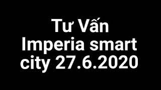 Tư vấn dự án IMPERIA SMART CITY 27/6/2020