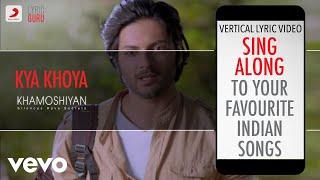 Kya Khoya - Khamoshiyan|Official Bollywood Lyrics|Naved Jafar