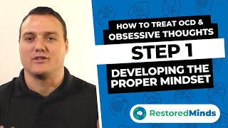 How to Treat OCD & Obsessive Thoughts - Step 1 Developing the Proper Mindset