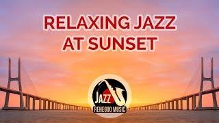 Relaxing Jazz at Sunset - Lounge Music