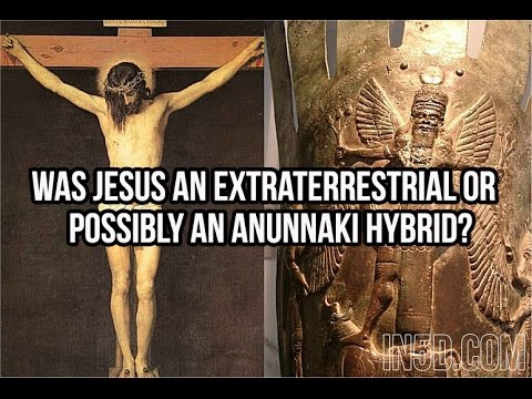 Was Jesus An Extraterrestrial Or Possibly An Anunnaki Hybrid