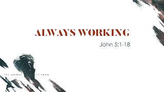 """Always Working"" (John 5:1-18)"