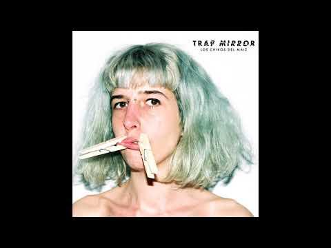 Los Chikos del Maíz - Trap Mirror (CD entero)