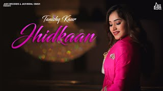 Jhidkaan (Tanishq Kaur) Mp3 Song Download