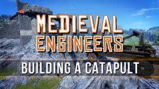 Medieval Engineers - Building A Catapult!