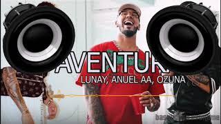 Download Lagu Aventura (Bass Boosted) - Lunay, Anuel AA & Ozuna mp3
