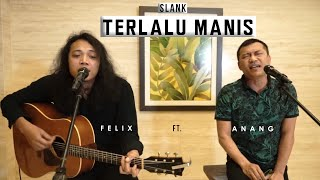 FELIX X ANANG HERMANSYAH | TERLALU MANIS - SLANK