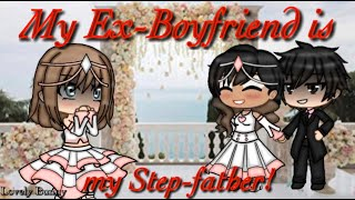 My Ex-Boyfriend is my Step-Father! | • Original Gacha Life Mini Movie • | Lovely Bunny