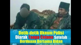 VIRAL! Detik-detik Oknum Polisi Diarak Tanpa Celana Setelah Berduaan Bersama Bidan