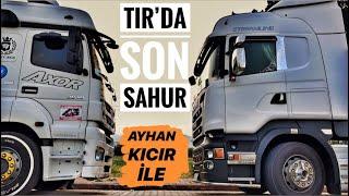 TIR'DA SON SAHUR / AYHAN KICIR İLE BİRLİKTE SON SEFER...