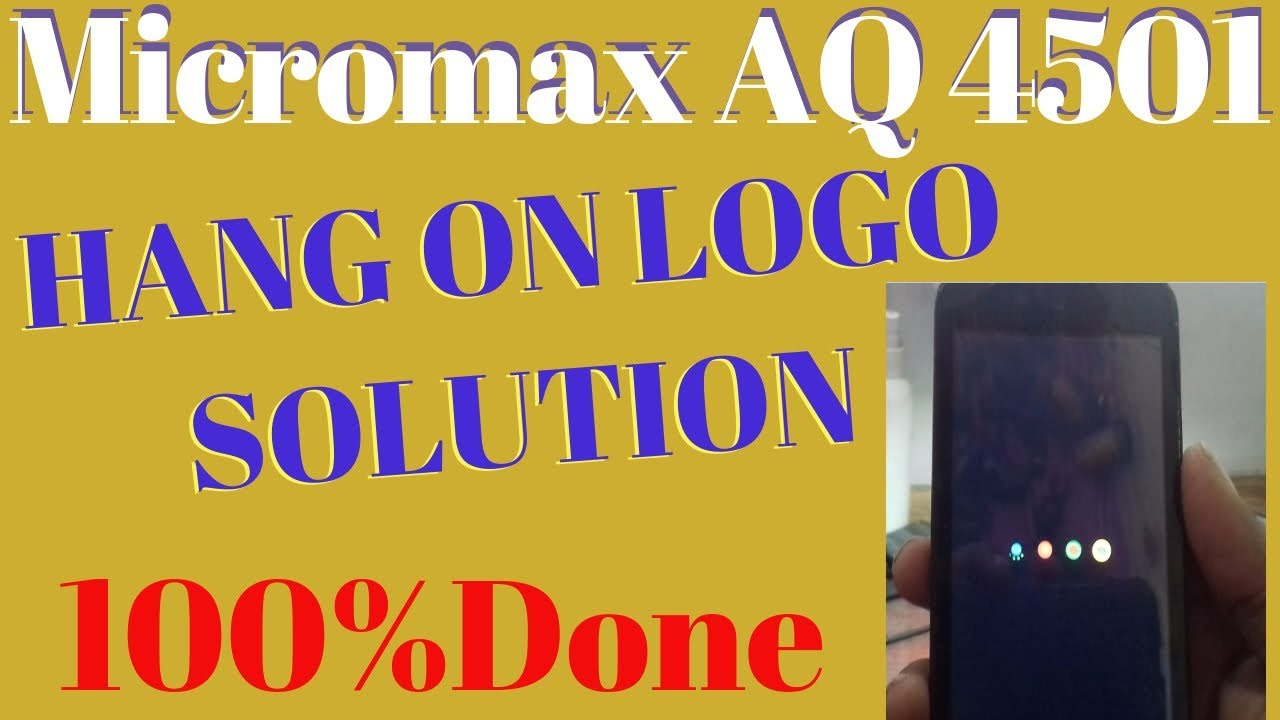 Micromax AQ4501 Hang on Logo solution 1000% Done