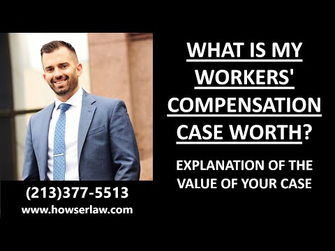 What is my Workers' Comp case worth? Explanation of the value of your case