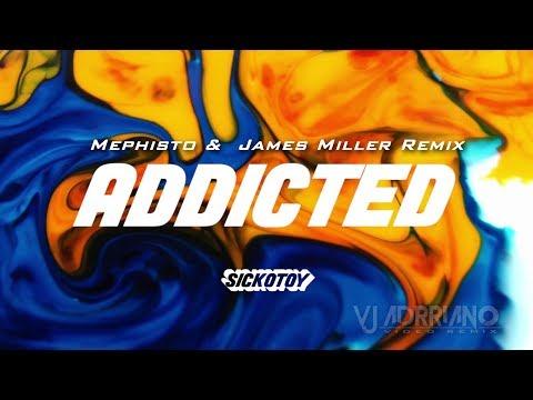 SICKOTOY Feat. Minelli - Addicted  ( Mephisto &  James Miller Remix) VJ Adrriano Video Reedit