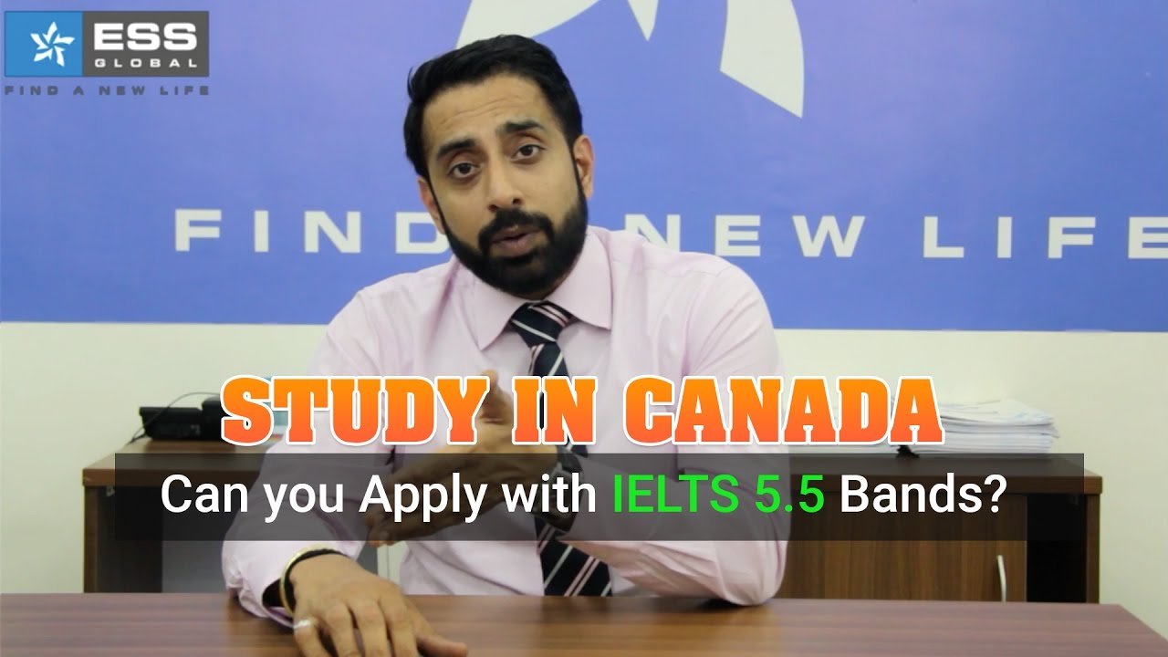 Study in Canada - Can You Apply With IELTS 5 5 Bands? - Gurinder Bhatti