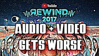 YouTube Rewind 2017, but audio & video quality gets worse after every irrelevant youtuber