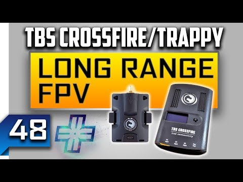 How to: Long Range FPV w/TBS Crossfire & Trappy - FPV LIFE #48