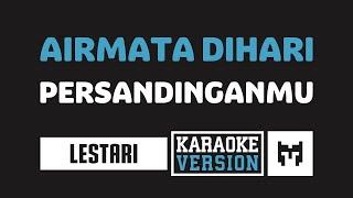 Download [ Karaoke ] Lestari - Air Mata Dihari Persandinganmu