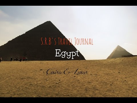 S.R.B's Travel Journal | Egypt; Cairo + Luxor