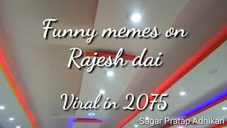 Funny memes of Rajesh dai, collection of 2075