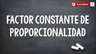 FACTOR CONSTANTE DE PROPORCIONALIDAD
