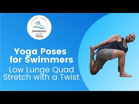 Incredible Yoga Poses for Swimmers Low Lunge with a Quad Stretch and Twist