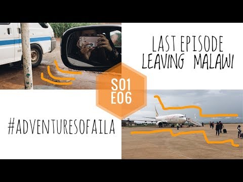 LAST EPISODE - LEAVING MALAWI || S01 E06 #AdventuresOfAila